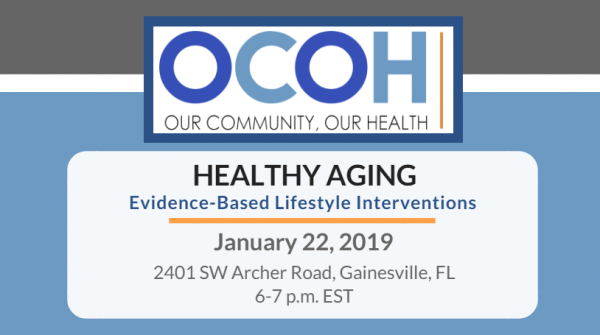 HEALTHY AGING - Evidence-Based Lifestyle Interventions | January 22, 2019 | 2401 SW Archer Road, Gainesville, FL 6-7 p.m. EST