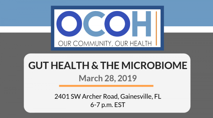 OCOH: Our Community, Our Health; Gut Health & the microbiome; March 28, 2019, 2401 SW Archer Road, Gainesville, FL, 6-7 p.m. EST